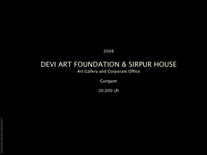 2008DEVI ART FOUNDATION & SIRPUR HOUSE<br />Art Gallery and Corporate Office<br />Gurgaon20,000 sft<br />