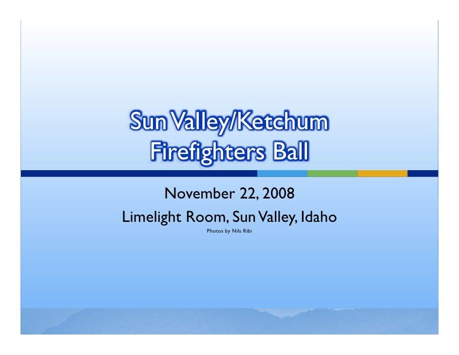 Sun Valley/Ketchum    Firefighters Ball       November 22, 2008 Limelight Room, Sun Valley, Idaho              Photos by N...