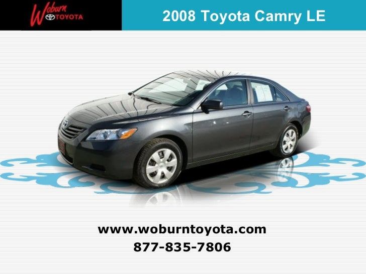877-835-7806 www.woburntoyota.com 2008 Toyota Camry LE