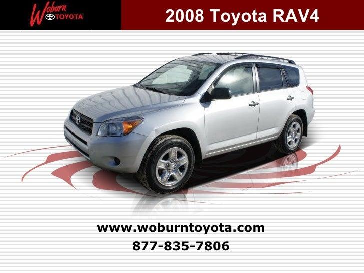 877-835-7806 www.woburntoyota.com 2008 Toyota RAV4