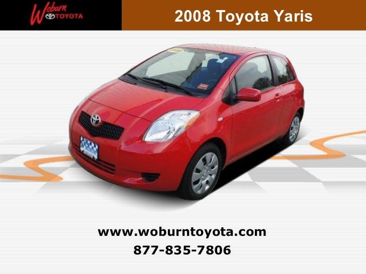 877-835-7806 www.woburntoyota.com 2008 Toyota Yaris