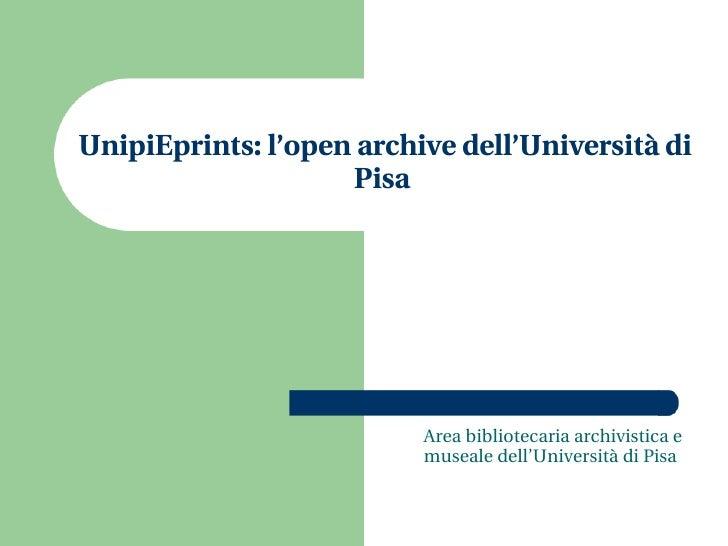 UnipiEprints: l'open archive dell'Università di Pisa  <ul><ul><li>Area bibliotecaria archivistica e museale dell'Universit...
