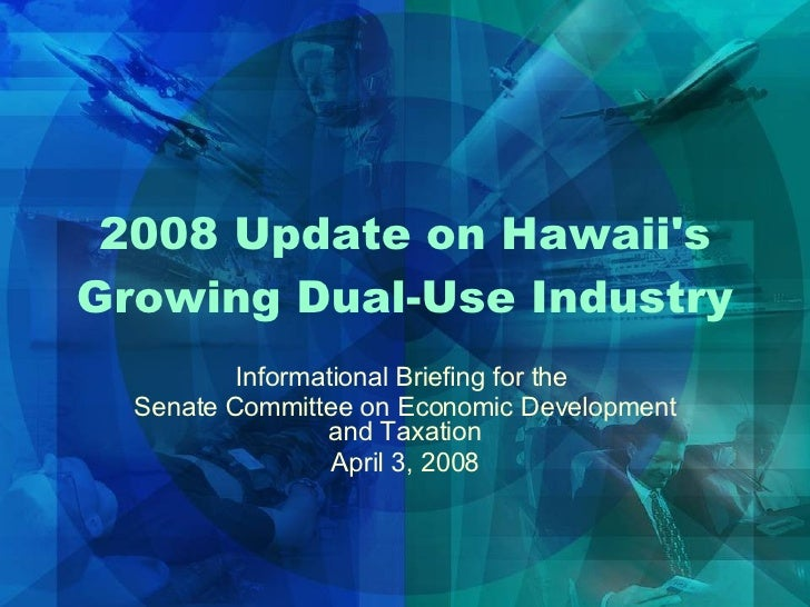 2008 Update on Hawaii's Growing Dual-Use Industry Informational Briefing for the  Senate Committee on Economic Development...