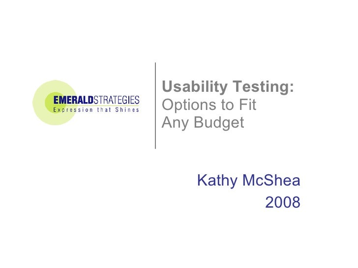 Usability Testing:  Options to Fit Any Budget Kathy McShea 2008