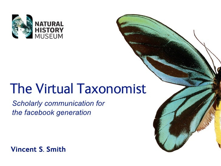 The Virtual Taxonomist Scholarly communication for the facebook generation    Vincent S. Smith