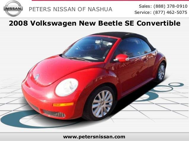 Sales: (888) 378-0910    PETERS NISSAN OF NASHUA         Service: (877) 462-50752008 Volkswagen New Beetle SE Convertible ...