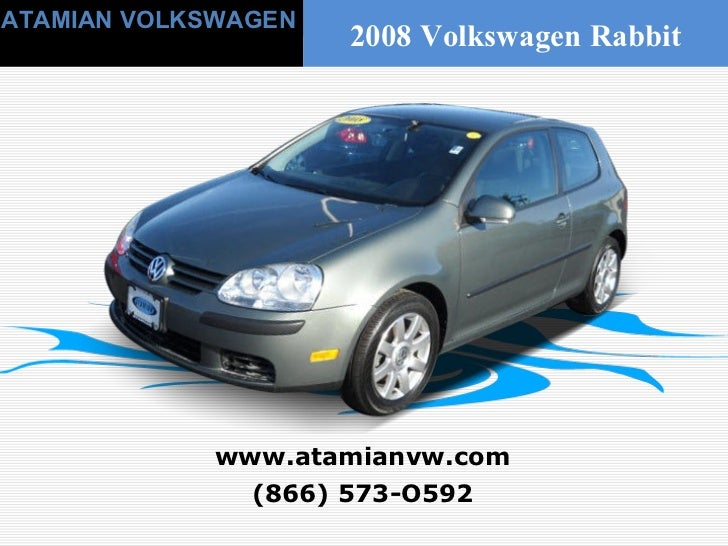 (866) 573-O592 www.atamianvw.com ATAMIAN VOLKSWAGEN 2008 Volkswagen Rabbit