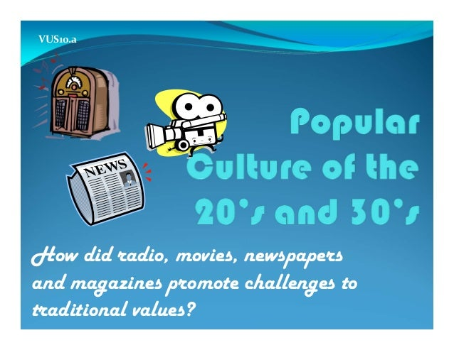 How did radio, movies, newspapersand magazines promote challenges totraditional values?VUS10.a