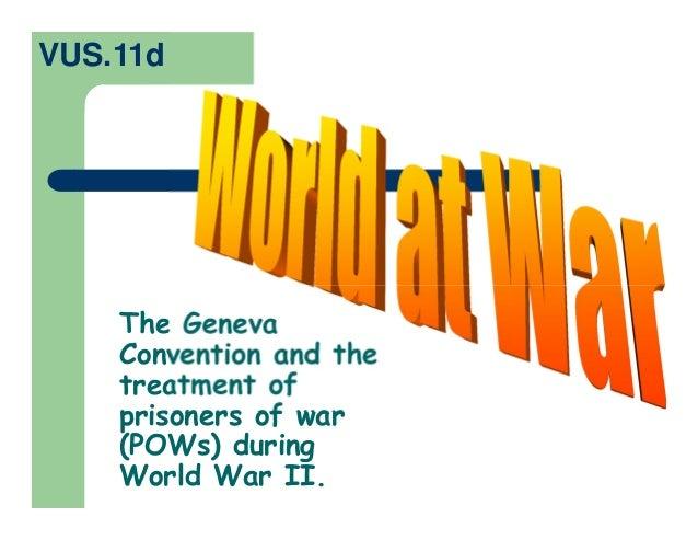 The GenevaConvention and thetreatment ofprisoners of war(POWs) duringWorld War II.VUS.11d