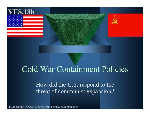 """Cold War Containment PoliciesHow did the U.S. respond to thethreat of communist expansion?VUS.13b""""Flags courtesy of www.th..."""