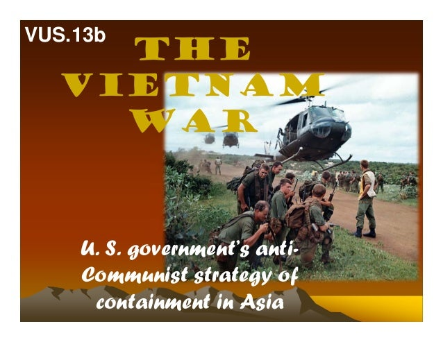 TheVietnamWarU. S. government's anti-Communist strategy ofcontainment in AsiaVUS.13b