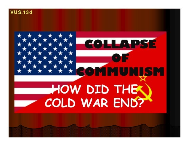 COLLAPSEOFCOMMUNISMHOW DID THECOLD WAR END?VUS.13d