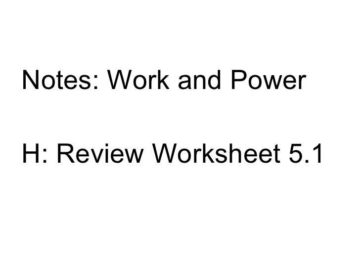 <ul><li>Notes: Work and Power </li></ul><ul><li>H: Review Worksheet 5.1 </li></ul>