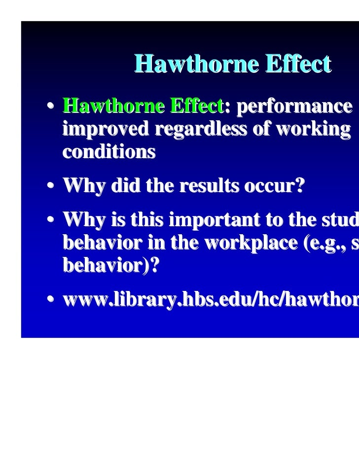 impact the hawthorne studies had on the study of organizational behavior Hawthorne studies 1 need for human relations and the hawthorne study: were carried on between november 1931 and may 1932 with a view to analyze the functioning of small group and its impact on individual behavior 13.