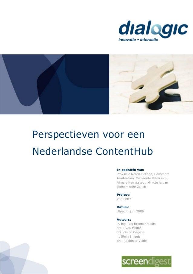 Perspectieven voor een Nederlandse ContentHub In opdracht van:Provincie Noord-Holland, GemeenteAmsterdam, Gemeente Hilvers...