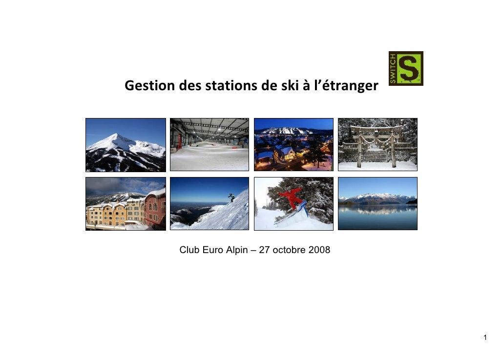 Gestion des stations de ski à l'étranger             Club Euro Alpin – 27 octobre 2008