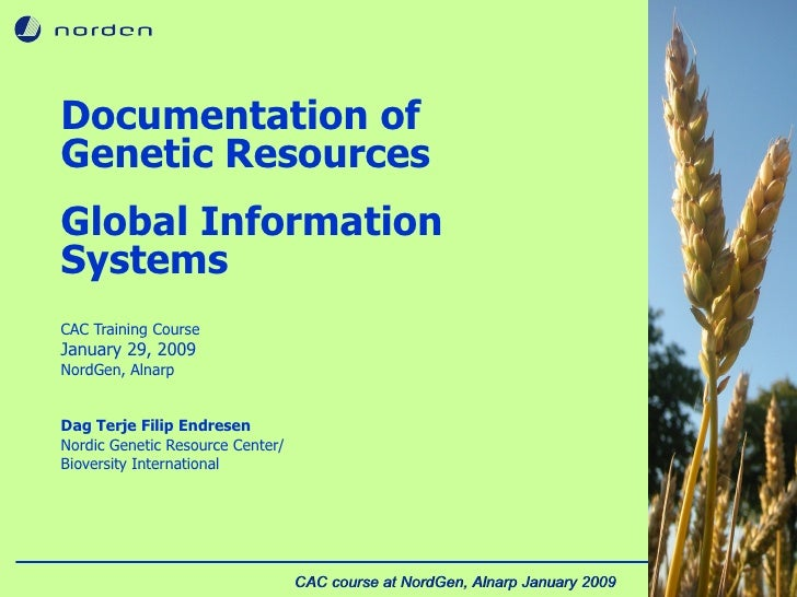 Cover slide Documentation of Genetic Resources Global Information Systems CAC Training Course January 29, 2009 NordGen, Al...