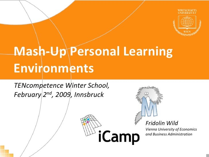 Mash-Up Personal Learning Environments<br />TENcompetence Winter School, February 2nd, 2009, Innsbruck<br />Fridolin WildV...