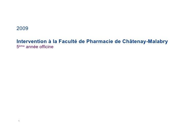 2009  Intervention à la Faculté de Pharmacie de Châtenay-Malabry 5ème année officine                               future ...