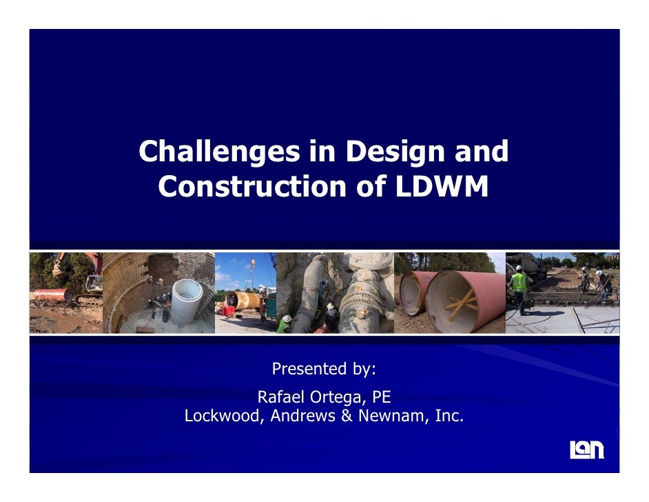 Challenges in Design and  Construction of LDWM                 Presented by:           Rafael Ortega, PE   Lockwood, Andre...