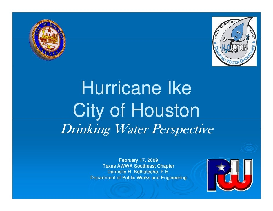 Hurricane Ike   City of Houston      y Drinking Water Perspective                  February 17, 2009           Texas AWWA ...