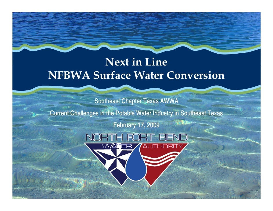 Next in Line NFBWA Surface Water Conversion                   Southeast Chapter Texas AWWA Current Challenges in the Potab...