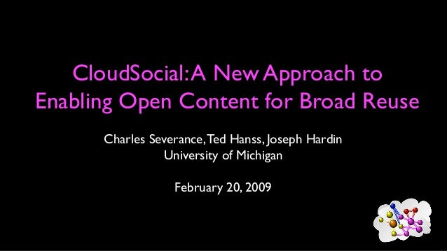 CloudSocial:A New Approach to Enabling Open Content for Broad Reuse Charles Severance,Ted Hanss, Joseph Hardin University ...