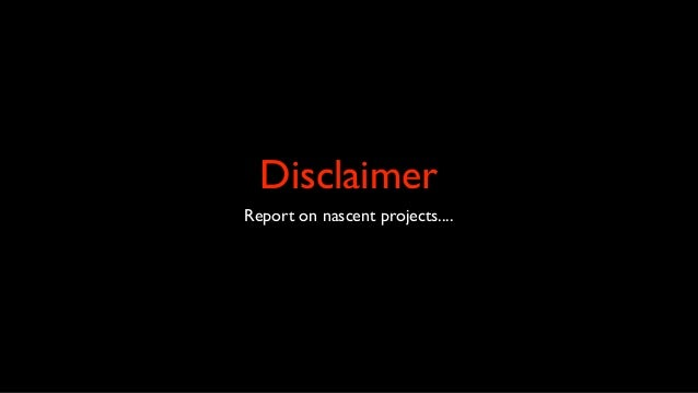 Disclaimer Report on nascent projects....