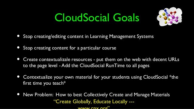 CloudSocial.org • CloudSocial is not an LMS • CloudSocial acts as an intermediary between content owners and learning syst...
