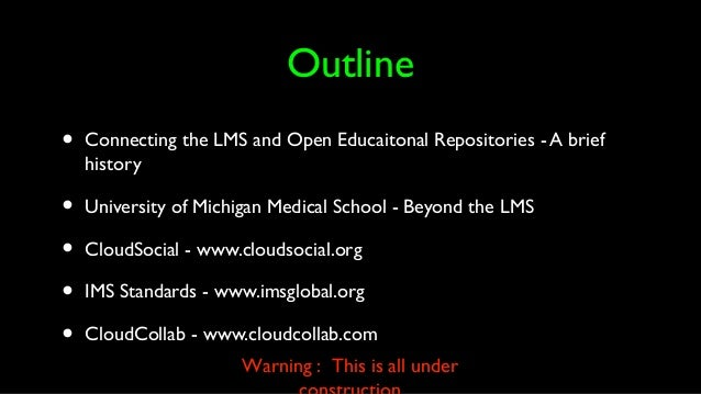 Outline • Connecting the LMS and Open Educaitonal Repositories - A brief history • University of Michigan Medical School -...
