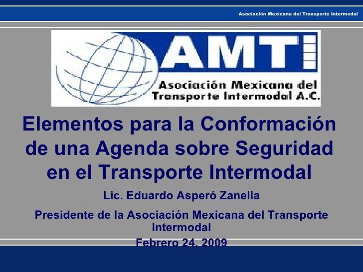 Elementos para la Conformación de una Agenda sobre Seguridad en el Transporte Intermodal Lic. Eduardo Asperó Zanella Presi...