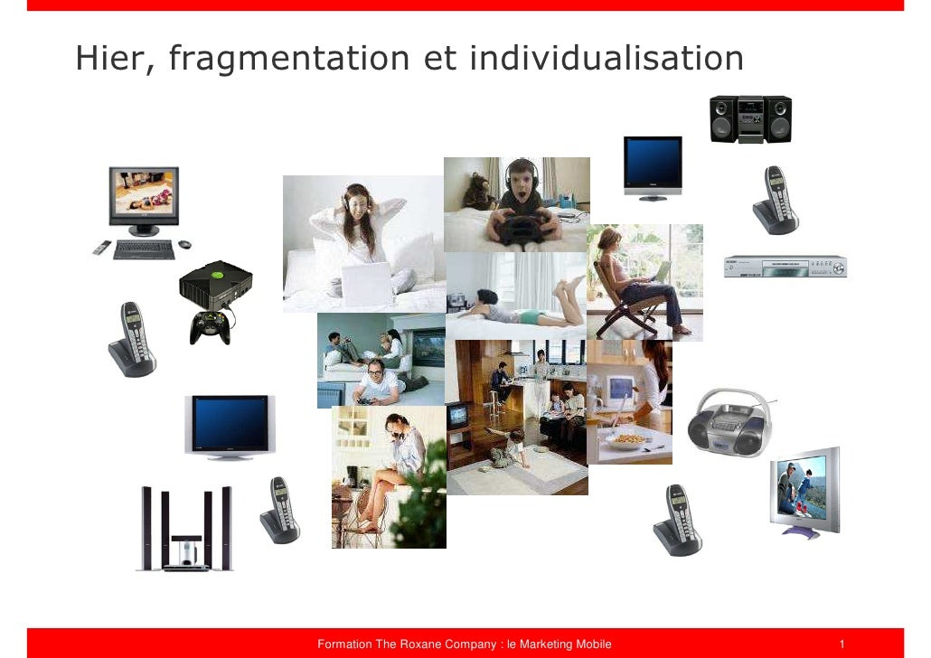 Hier, fragmentation et individualisation                   Formation The Roxane Company : le Marketing Mobile   1