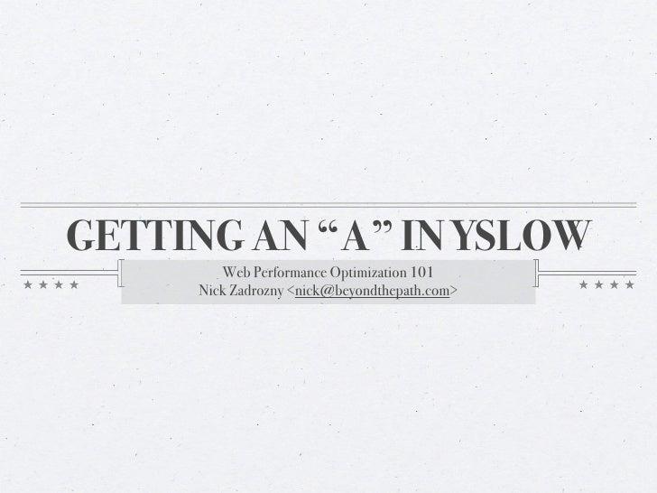 "GETTING AN ""A"" IN YSLOW        Web Performance Optimization 101     Nick Zadrozny <nick@beyondthepath.com>"