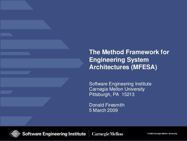 The Method Framework forEngineering SystemArchitectures (MFESA)Software Engineering InstituteCarnegie Mellon UniversityPit...