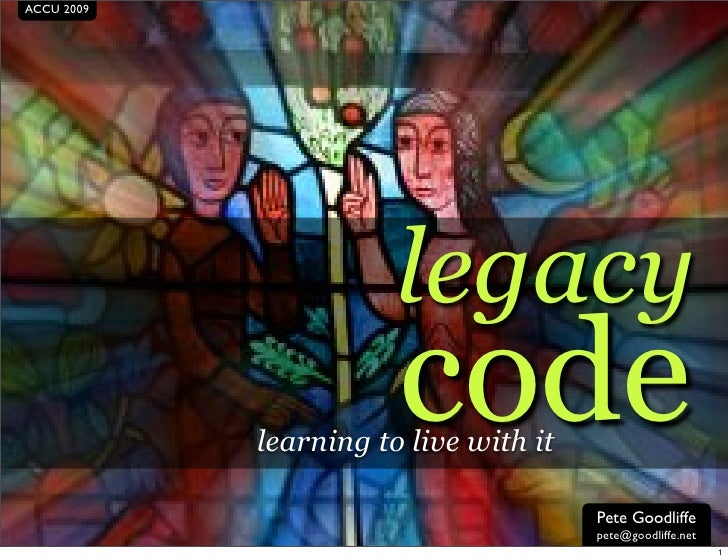 ACCU 2009                            legacy                        code             learning to live with it              ...