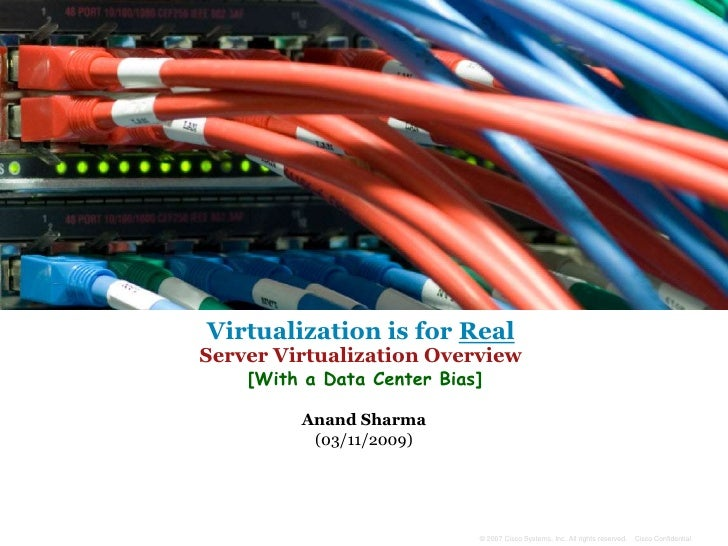 Virtualization is for Real Server Virtualization Overview     [With a Data Center Bias]           Anand Sharma           (...