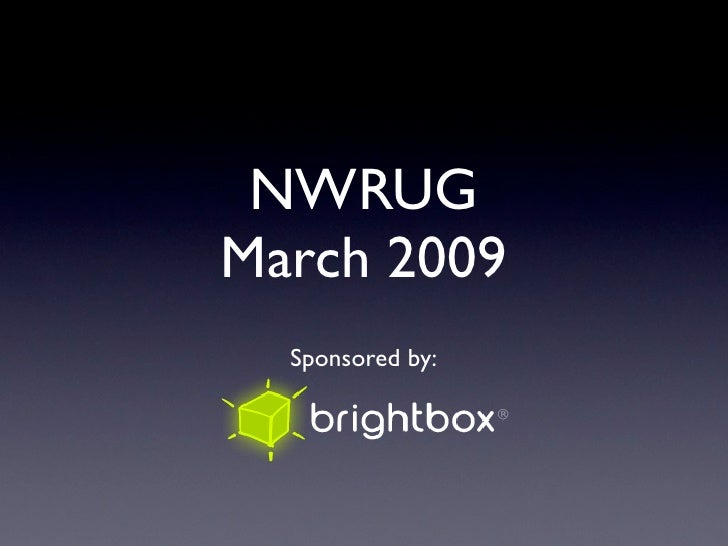 NWRUG March 2009   Sponsored by: