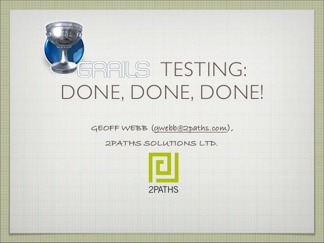 TESTING: DONE, DONE, DONE! GEOFF WEBB (gwebb@2paths.com), 2PATHS SOLUTIONS LTD.