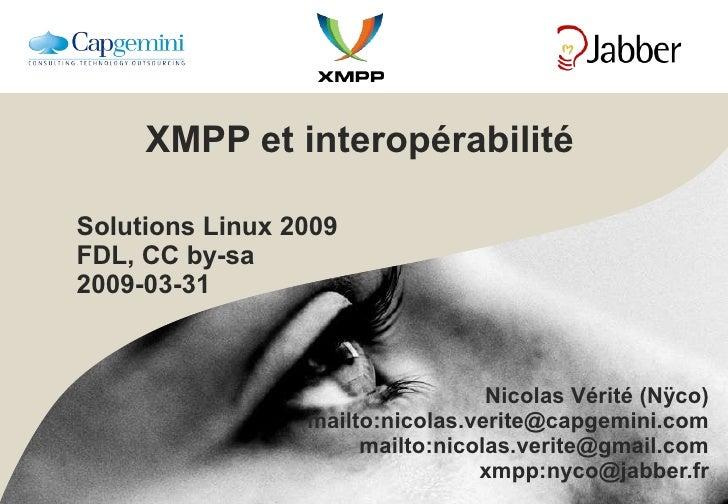 XMPP et interopérabilité Solutions Linux 2009 FDL, CC by-sa 2009-03-31 Nicolas Vérité (Nÿco) mailto:nicolas.verite@capgemi...