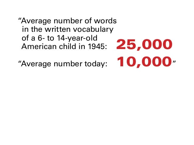 """Average number of words in the written vocabulary of a 6- to 14-year-old American child in 1945:		25,000 ""Average number ..."