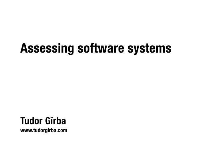 Assessing software systems     Tudor Gîrba www.tudorgirba.com