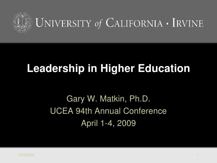 Leadership in Higher Education                 Gary W. Matkin, Ph.D.             UCEA 94th Annual Conference              ...