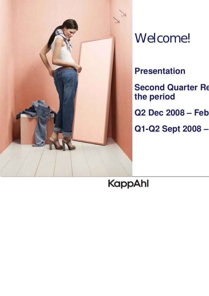 Welcome!PresentationSecond Quarter Report forthe periodQ2 Dec 2008 – Febr 2009Q1-Q2 Sept 2008 – Febr 2009
