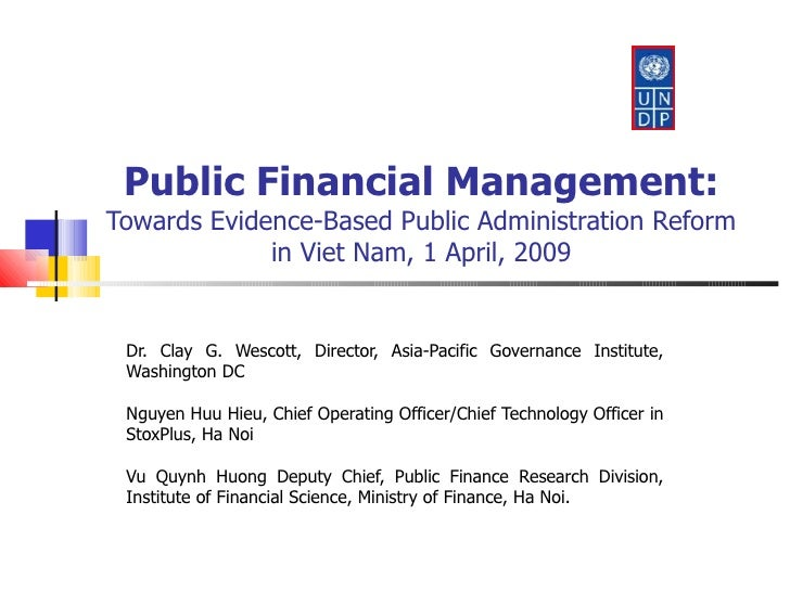 Public Financial Management: Towards Evidence-Based Public Administration Reform in Viet Nam, 1 April, 2009 Dr. Clay G. We...