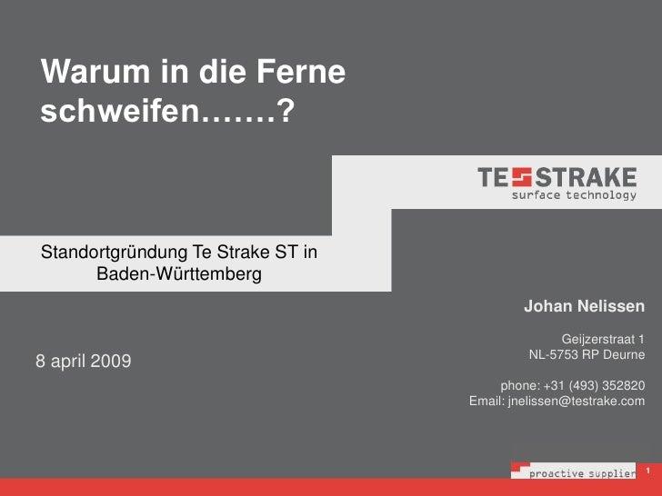 Warum in die Ferne schweifen…….?<br />Standortgründung Te Strake ST in Baden-Württemberg<br />Johan Nelissen<br />Geijzers...