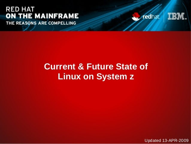 Current & Future State of Linux on System z Updated 13-APR-2009