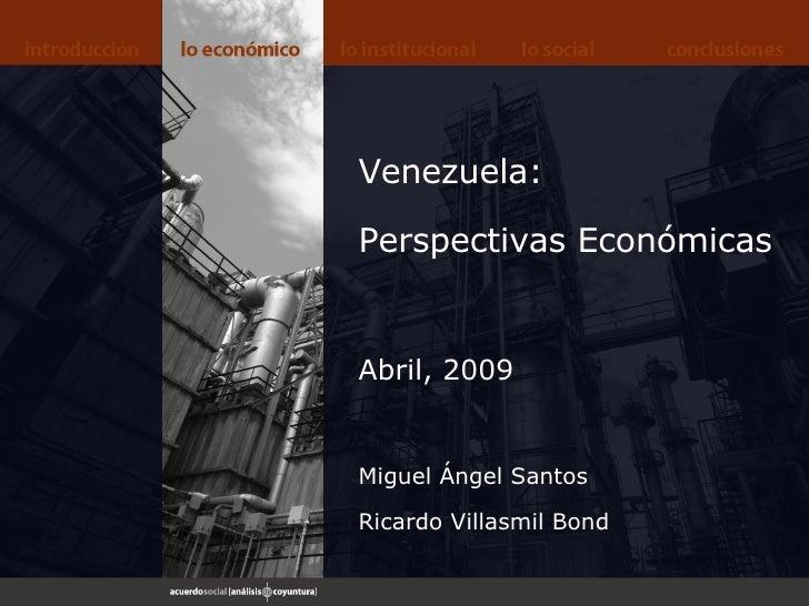 Venezuela: Perspectivas Económicas Abril, 2009 Miguel Ángel Santos Ricardo Villasmil Bond