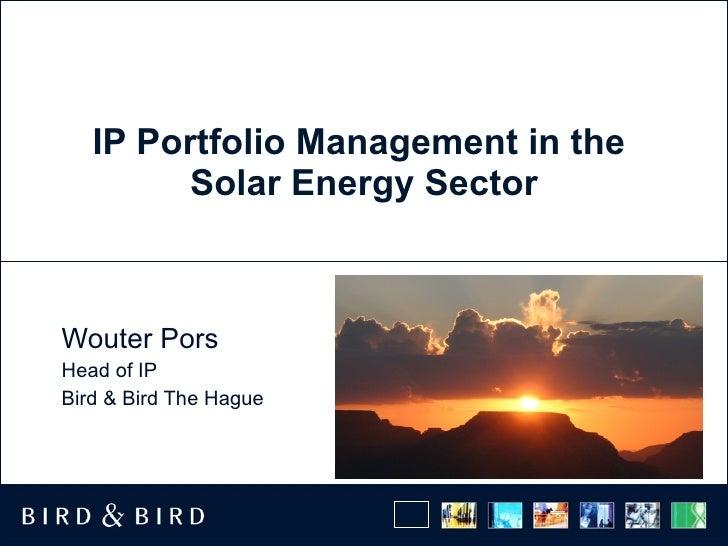 IP Portfolio Management in the  Solar Energy Sector Wouter Pors Head of IP Bird & Bird The Hague