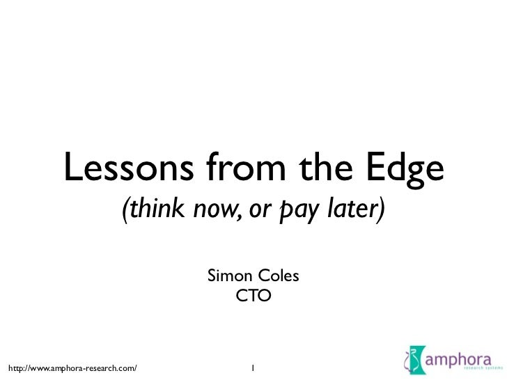 Lessons from the Edge                             (think now, or pay later)                                      Simon Col...