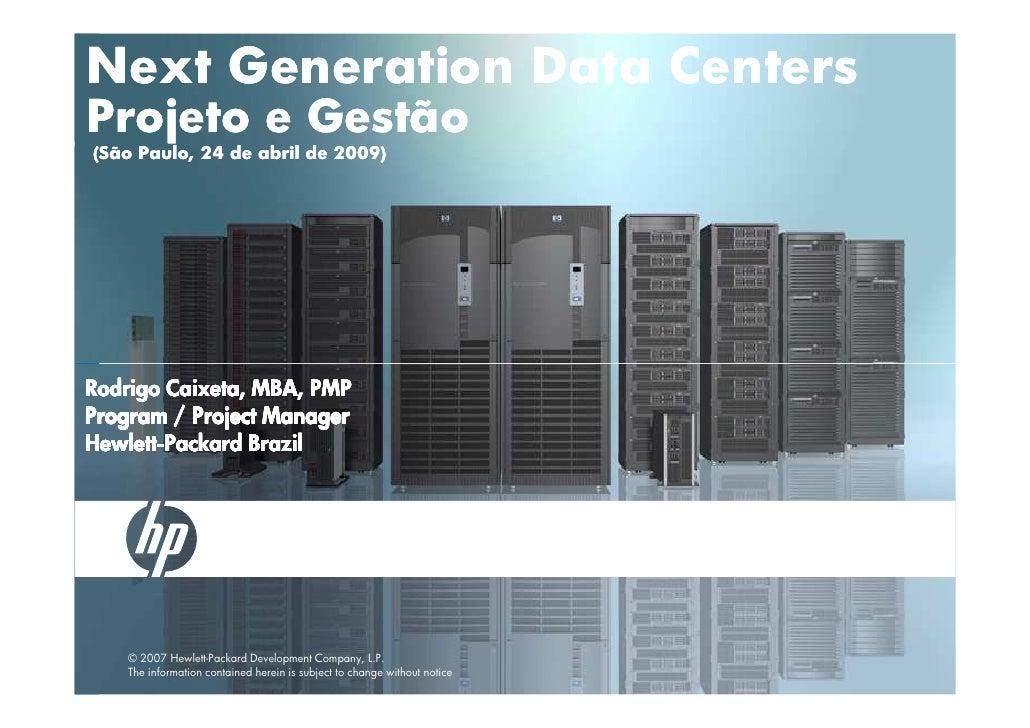Next Generation Data Centers Projeto e Gestão (São Paulo, 24 de abril de 2009)     Rodrigo Caixeta, MBA, PMP Program / Pro...
